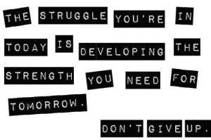 The-struggle-youre-in-today-is-developing-the-strength-you-need-for-tomorrow