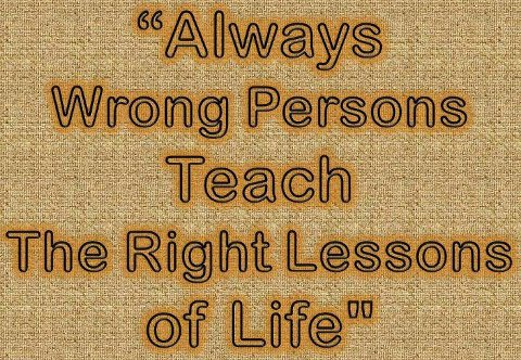 Always-Wrong-Person-Teach the right lessons of life